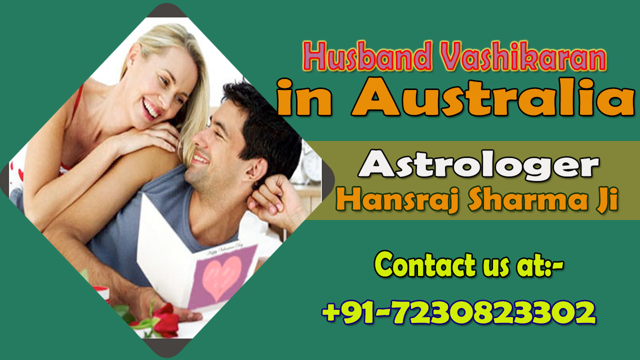 Take your husband under your influence or love by Husband Vashikaran in Australia