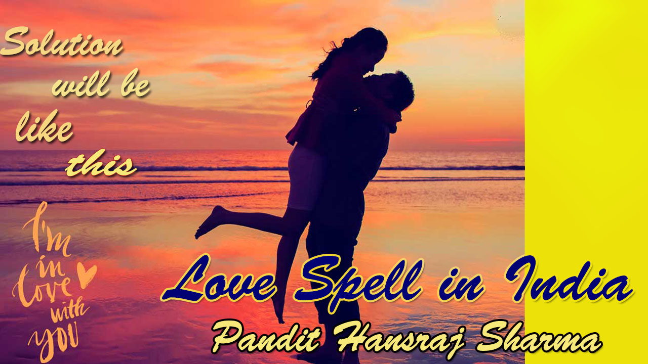 Love Problem Specialist in India | Love Spell in India | Love Relationship Astrologer