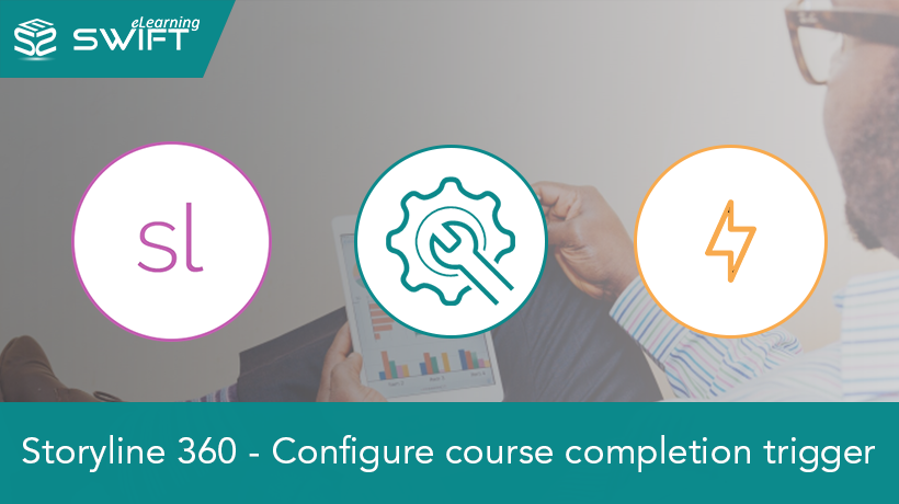 Articulate Storyline 360 - Course Completion Trigger Feature