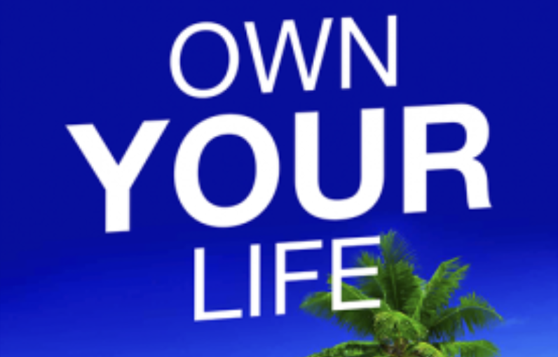 OWN YOUR LIFE!!!